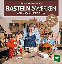 Basteln Werken Mit Oma Und Opa 44 Projekte Schritt Für