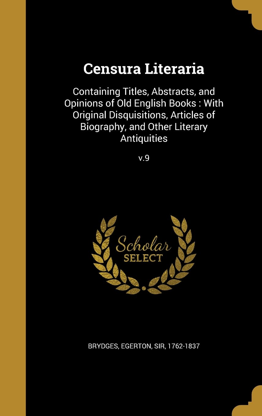 Read Online Censura Literaria: Containing Titles, Abstracts, and Opinions of Old English Books: With Original Disquisitions, Articles of Biography, and Other Literary Antiquities; V.9 pdf epub