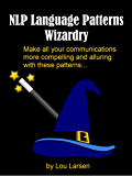 NLP Language Patterns Wizardry: Make all your communications more compelling and alluring (English Edition)