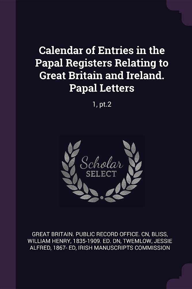 Download Calendar of Entries in the Papal Registers Relating to Great Britain and Ireland. Papal Letters: 1, pt.2 ebook