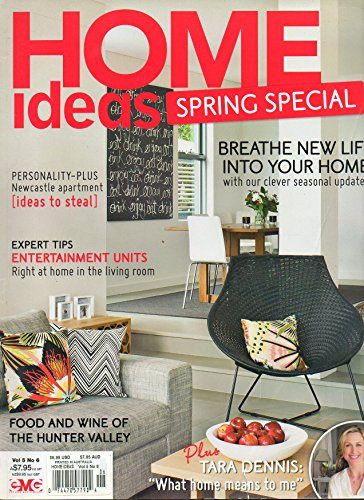 Home Ideas Australia Vol 5 No 6 Spring Special BREATHE NEW LIVE INTO YOUR HOME WITH OUR CLEVER SEASONAL UPDATES Tara Dennis: What Home Means To Me