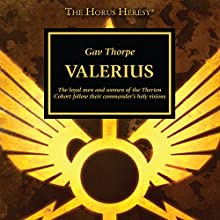 Valerius: The Horus Heresy Audiobook by Gav Thorpe Narrated by Gareth Armstrong, John Banks, Ian Brooker, Cliff Chapman, Steve Conlin, Saul Reichlin, Toby Longworth, Luis Soto