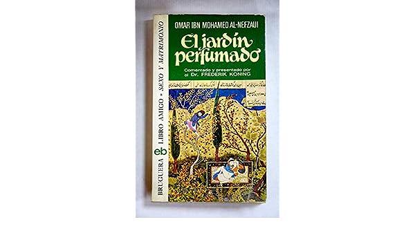 JARDIN PERFUMADO - EL: Amazon.es: AL-NEFZAUI, OMAR IBN MOHAMED, AL-NEFZAUI, OMAR IBN MOHAMED, AL-NEFZAUI, OMAR IBN MOHAMED: Libros