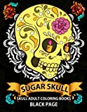 img - for Sugar Skull: black page adult coloring books at midnight Version ( Dia De Los Muertos,Skull Coloring Book for Adults, Relaxation & Meditation ) book / textbook / text book