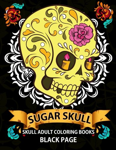 Sugar Skull: black page adult coloring books at midnight Version ( Dia De Los Muertos,Skull Coloring Book for Adults, Relaxation & Meditation )
