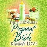 The Billionaire's Pregnant Bride | Kimmy Love