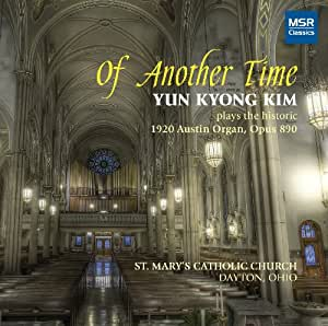 Of Another Time: Yun Kyong Kim plays the historic 1920 Austin Organ (St. Mary's Catholic Church, Dayton, Ohio)