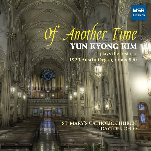 Of Another Time: Yun Kyong Kim plays the historic 1920 Austin Organ (St. Mary's Catholic Church, Dayton, Ohio)