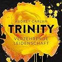 Verzehrende Leidenschaft (Trinity 1) Audiobook by Audrey Carlan Narrated by Christiane Marx