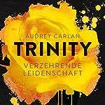Verzehrende Leidenschaft (Trinity 1) | Audrey Carlan