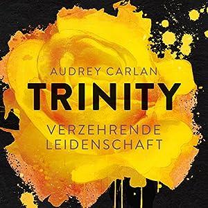 Verzehrende Leidenschaft (Trinity 1) Hörbuch