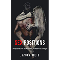SEX POSITIONS: Deep Sex Guide to Skyrocket Your Lover's Sex Life! (English Edition)