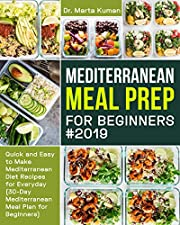 Mediterranean Meal Prep for Beginners #2019: Quick and Easy to Make Mediterranean Diet Recipes for Everyday (30-Day Mediterranean Meal Plan for Beginners)