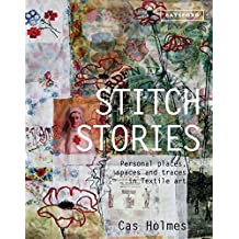 Stitch Stories: Personal Places, Spaces and Traces in Textile Art