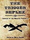 The Trigger Reflex: Legends of the Monster Hunter II