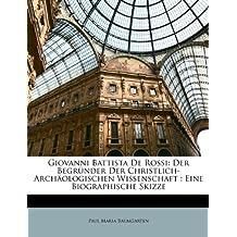Giovanni Battista de Rossi: Der Begrunder Der Christlich-Archaologischen Wissenschaft: Eine Biographische Skizze