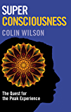 Super Consiousness: The Quest for the Peak Experience (English Edition)