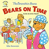 The Berenstain Bears Bears On Time: Solving the Lateness Problem! (Berenstain Bears/Living Lights: A Faith Story)
