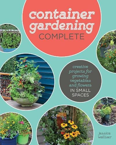 Container Gardening Complete: Creative Projects for Growing Vegetables and Flowers in Small (Indoor Flower Gardening)