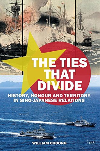 The Ties that Divide: History, Honour and Territory in Sino-Japanese Relations (Adelphi series)
