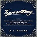 Typesetting: Learning Lettering & Setting Type for Beginner Artists, Creatives & Graphic Designers | R L Peters