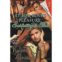 At Her Boss's Pleasure: Submitting to Three (Siren Publishing Loveedge)