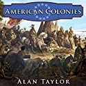 American Colonies: The Settling of North America: Penguin History of the United States, Book 1 Audiobook by Alan Taylor Narrated by Bob Souer
