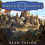 American Colonies: The Settling of North America: Penguin History of the United States, Book 1 | Alan Taylor