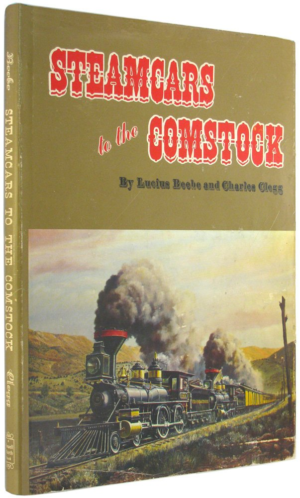 Steamcars to the Comstock: The Virginia & Truckee Railroad and the Carson & Colorado Railroad, Lucius Beebe; Charles Clegg