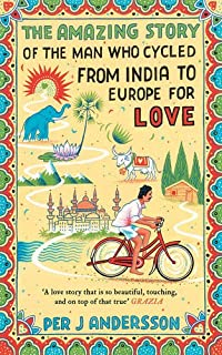 Book Cover: The Amazing Story of the Man Who Cycled from India to Europe for Love
