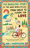 img - for The Amazing Story of the Man Who Cycled from India to Europe for Love book / textbook / text book