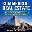 Commercial Real Estate: Commercial Real Estate Guide for Beginners Audiobook by Samuel Gobar Narrated by William Bahl