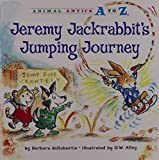 Jeremy Jackrabbit's Jumping Journey (Animal Antics A to Z)