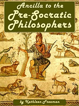pre socratic philosophers Amazoncom: the presocratic philosophers: ancilla to the pre-socratic philosophers: a complete translation of the fragments in diels (forgotten books.