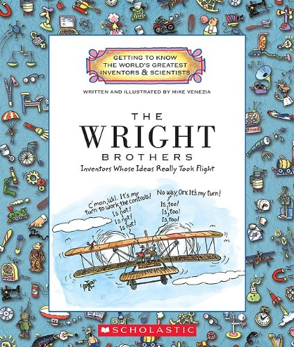 The Wright Brothers: Inventors Whose Ideas Really Took Flight (Getting to Know the World's Greatest Inventors & Scie