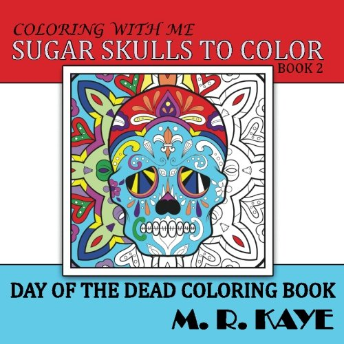 Sugar Skulls To Color v2: Day of the Dead Coloring Book (Volume 2) ()