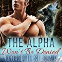 The Alpha Won't Be Denied Audiobook by Georgette St. Clair Narrated by Maxine Mitchell