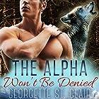 The Alpha Won't Be Denied Hörbuch von Georgette St. Clair Gesprochen von: Maxine Mitchell