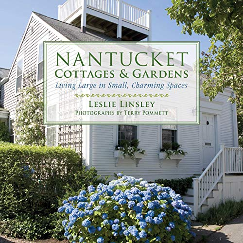 Nantucket Cottages and Gardens: Charming Spaces on the Faraway Isle (Cottage Coastal Interiors)