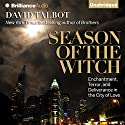 Season of the Witch: Enchantment, Terror, and Deliverance in the City of Love Audiobook by David Talbot Narrated by Arthur Morey