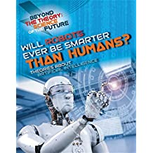 Will Robots Ever Be Smarter Than Humans? Theories about Artificial Intelligence