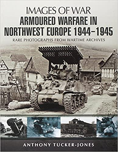Armoured Warfare in Northwest Europe 1944-45 (Images of War)