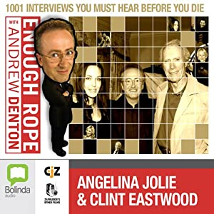 Enough Rope with Andrew Denton: Angelina Jolie & Clint Eastwood Radio/TV Program