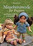 Maschenmode für Puppen. Puppenkleider zum Stricken und Häkeln in drei Größen