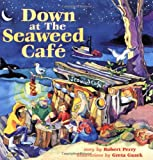 Down at the Seaweed Cafe, Robert Graham Perry, 1551924730