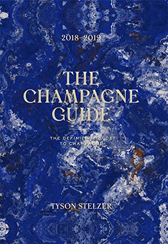 The Champagne Guide 2018-2019: The Definitive Guide to Champagne by Tyson Stelzer