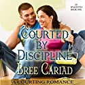 Courted by Discipline: A Courting Romance: In Hyacinth, Book 1 Audiobook by Bree Cariad Narrated by Anna Starr