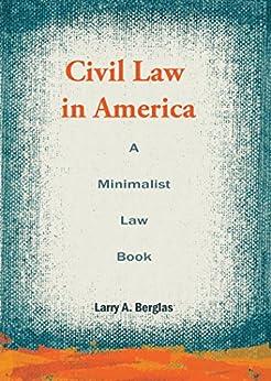 Civil Law in America: A Minimalist Law Book by [Larry A. Berglas]