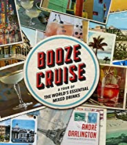 Booze Cruise: A Tour of the World's Essential Mixed Dr