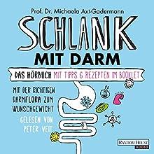 Schlank mit Darm: Mit der richtigen Darmflora zum Wunschgewicht Hörbuch von Michaela Axt-Gadermann Gesprochen von: Peter Veit